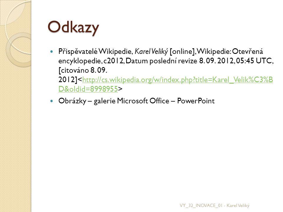 Odkazy Přispěvatelé Wikipedie, Karel Veliký [online], Wikipedie: Otevřená encyklopedie, c2012, Datum poslední revize 8. 09. 2012, 05:45 UTC, [citováno