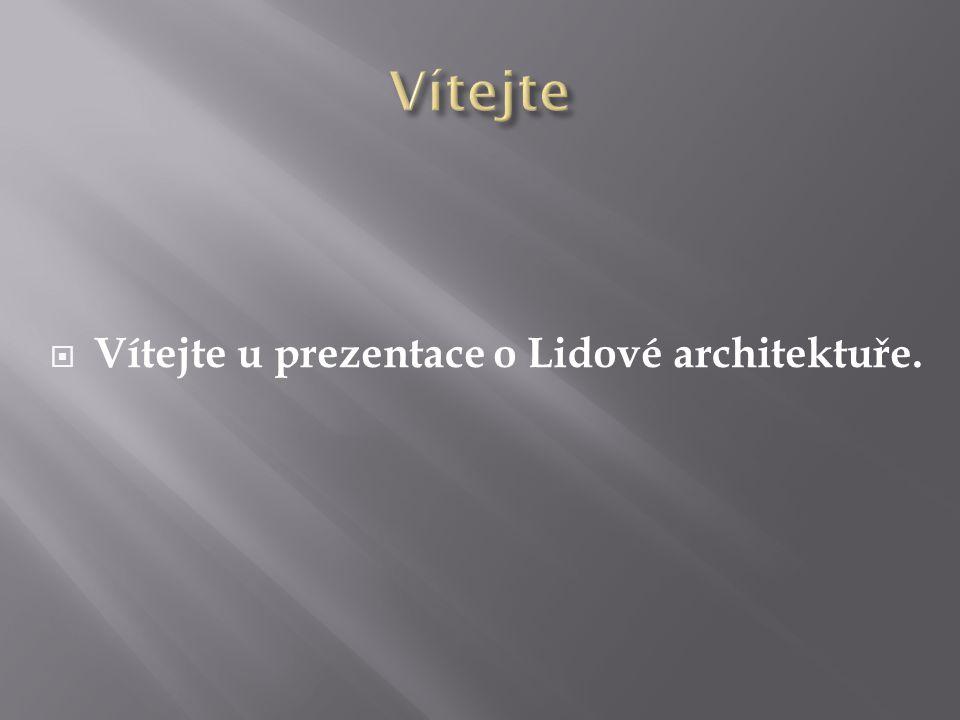  Vítejte u prezentace o Lidové architektuře.