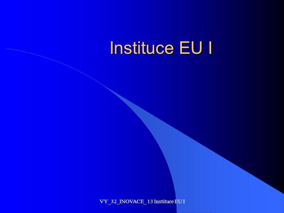 Instituce EU I VY_32_INOVACE_ 13 Instituce EU I