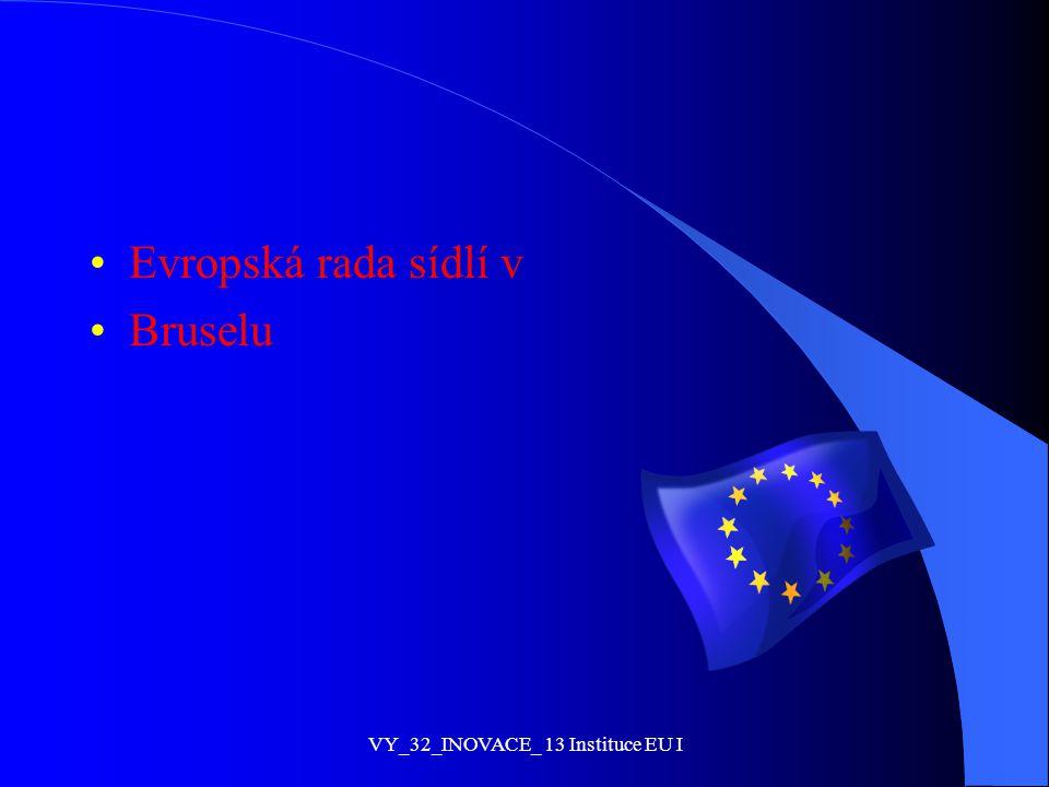 Evropská rada sídlí v Bruselu VY_32_INOVACE_ 13 Instituce EU I
