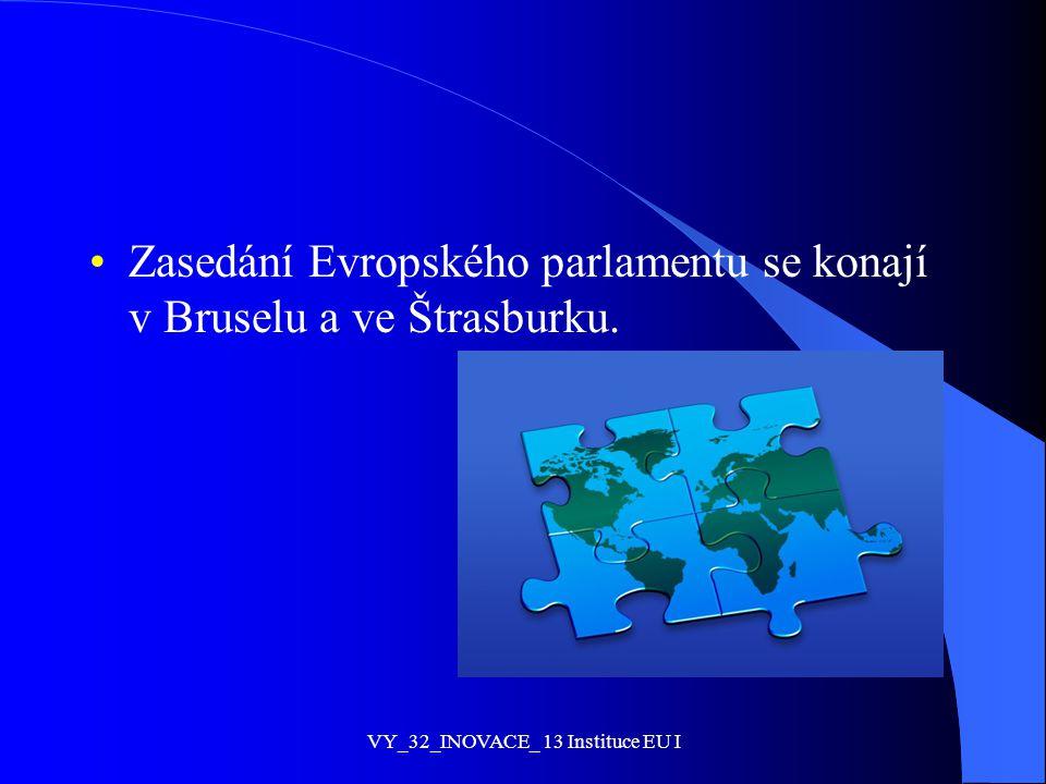 Zasedání Evropského parlamentu se konají v Bruselu a ve Štrasburku. VY_32_INOVACE_ 13 Instituce EU I