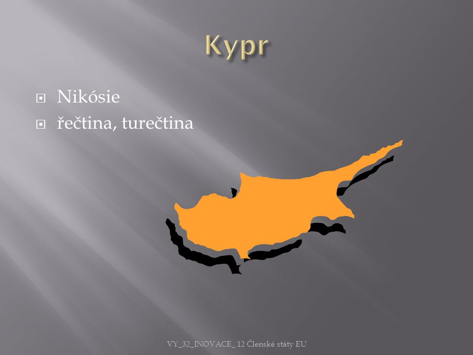  Nikósie  řečtina, turečtina VY_32_INOVACE_ 12 Členské státy EU
