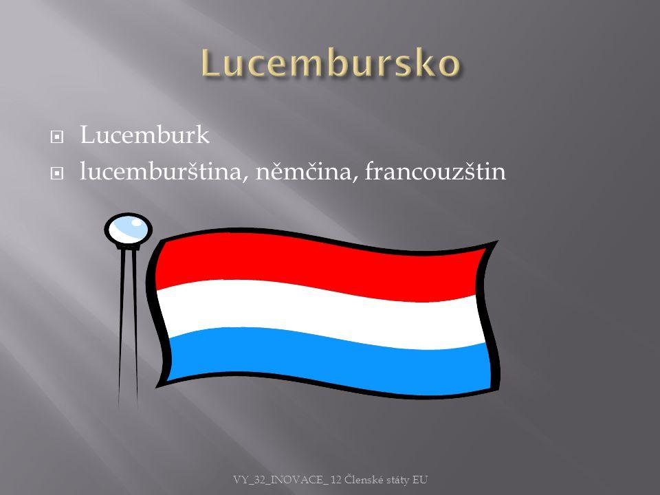  Lucemburk  lucemburština, němčina, francouzštin VY_32_INOVACE_ 12 Členské státy EU