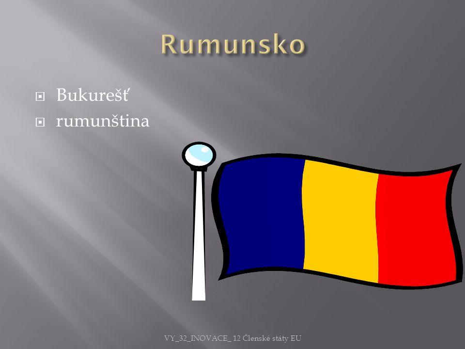  Bukurešť  rumunština VY_32_INOVACE_ 12 Členské státy EU