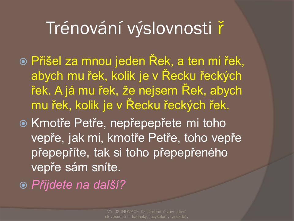 Slova a věty bez samohlásek SStrč prst skrz krk. NNejznámější český jazykolam, který se dává obvykle vyslovit cizincům. ZZkuste vymyslet svou vl