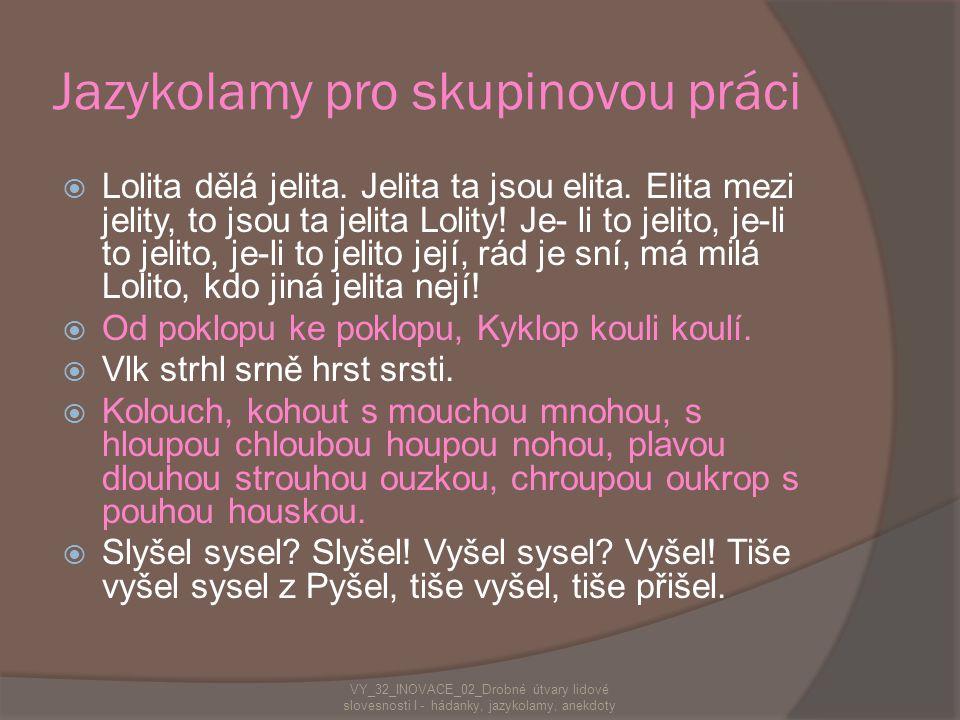 Skupinová práce  Zadání:  Každý člen ze skupiny má za úkol naučit se jeden z jazykolamů z daného seznamu.  Jazykolamy se nesmějí opakovat.  Všichn