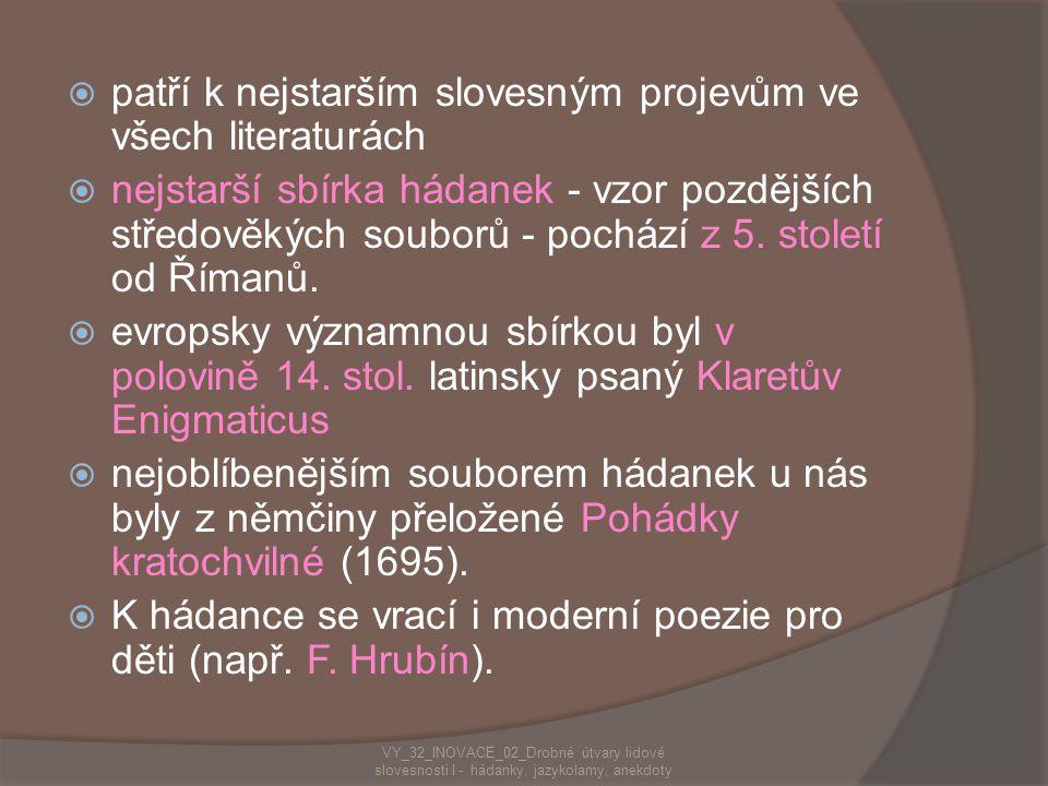  patří k nejstarším slovesným projevům ve všech literaturách  nejstarší sbírka hádanek - vzor pozdějších středověkých souborů - pochází z 5.