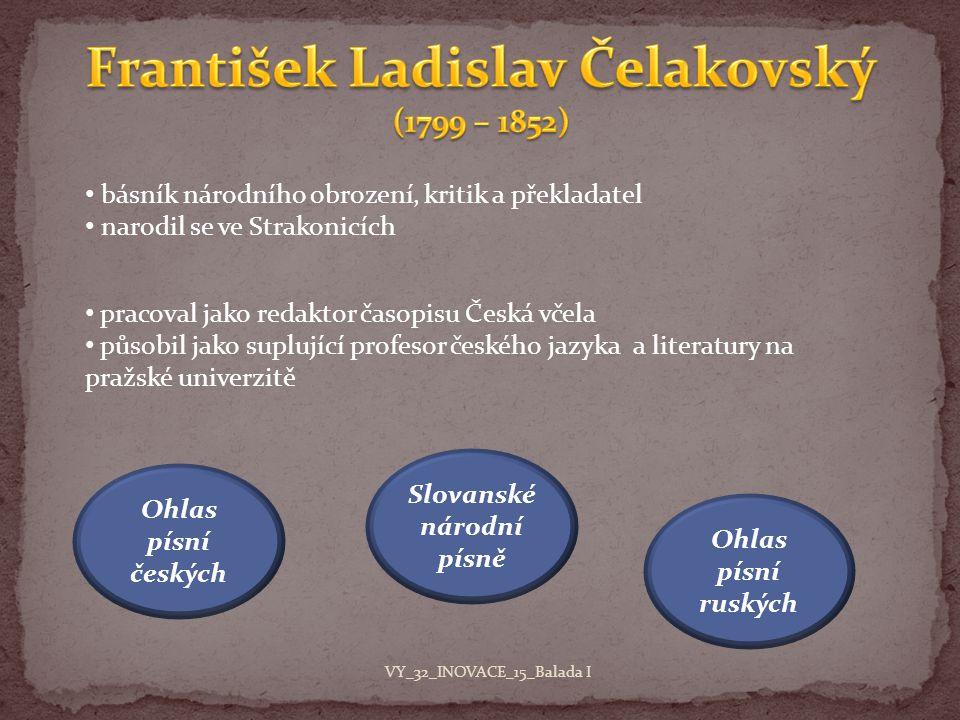 básník národního obrození, kritik a překladatel narodil se ve Strakonicích pracoval jako redaktor časopisu Česká včela působil jako suplující profesor