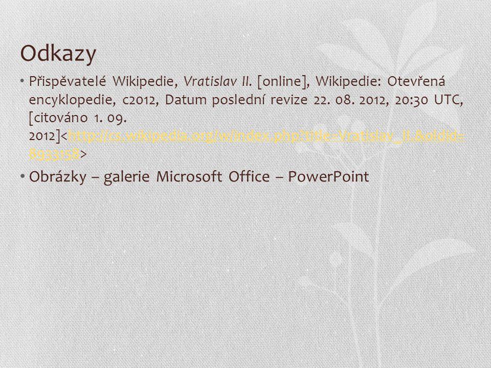 Odkazy Přispěvatelé Wikipedie, Vratislav II. [online], Wikipedie: Otevřená encyklopedie, c2012, Datum poslední revize 22. 08. 2012, 20:30 UTC, [citová