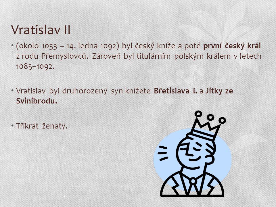 Vratislav II (okolo 1033 – 14. ledna 1092) byl český kníže a poté první český král z rodu Přemyslovců. Zároveň byl titulárním polským králem v letech