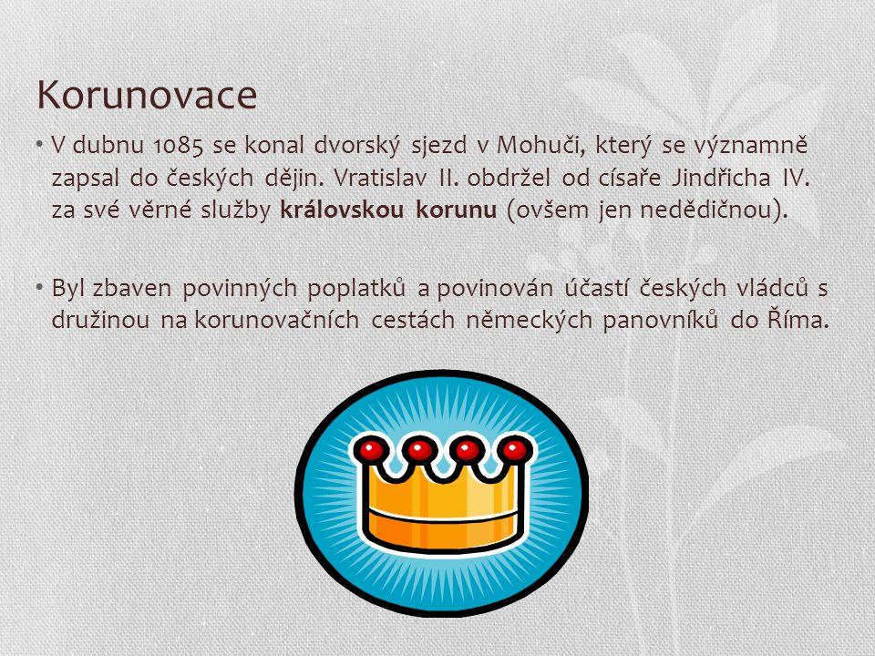Korunovace V dubnu 1085 se konal dvorský sjezd v Mohuči, který se významně zapsal do českých dějin. Vratislav II. obdržel od císaře Jindřicha IV. za s