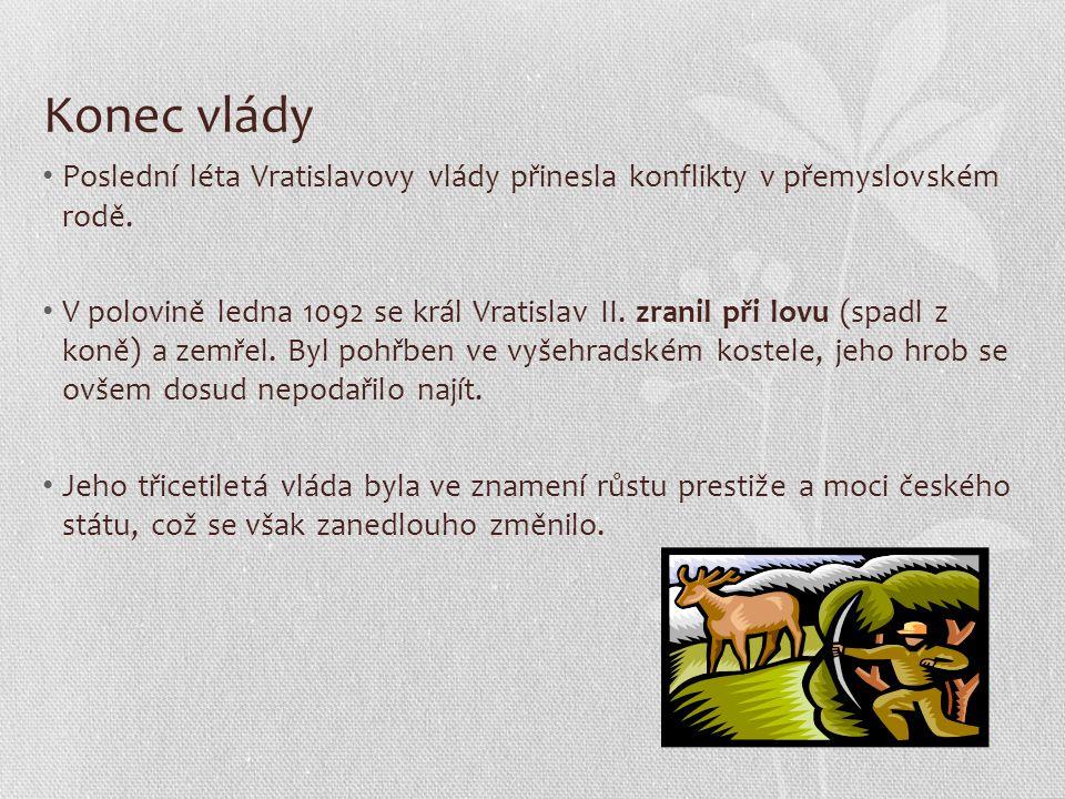 Konec vlády Poslední léta Vratislavovy vlády přinesla konflikty v přemyslovském rodě. V polovině ledna 1092 se král Vratislav II. zranil při lovu (spa