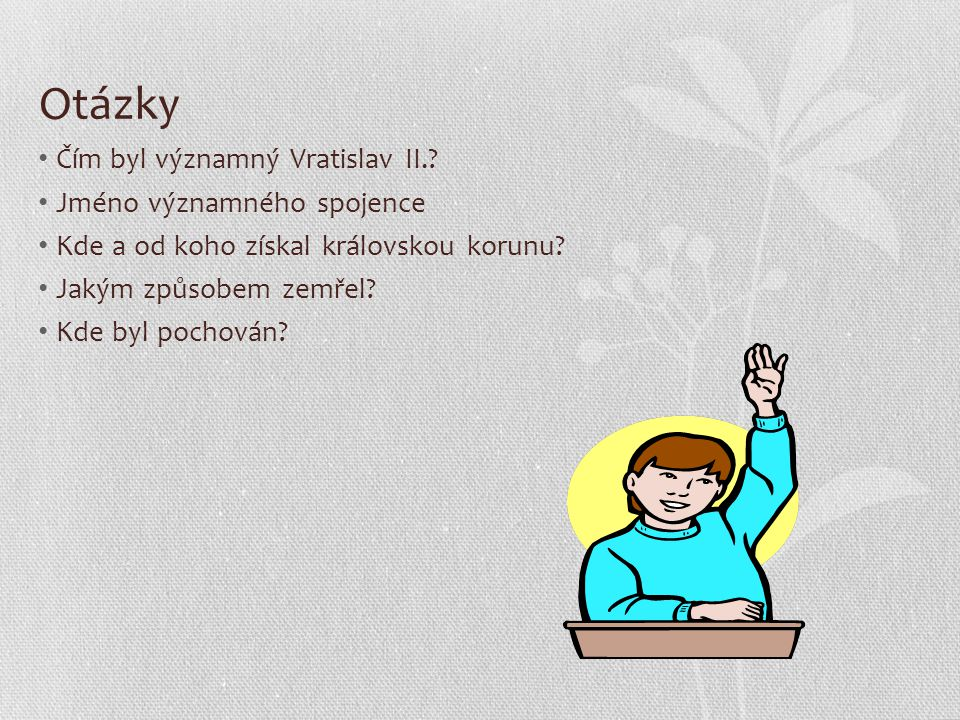 Otázky Čím byl významný Vratislav II..
