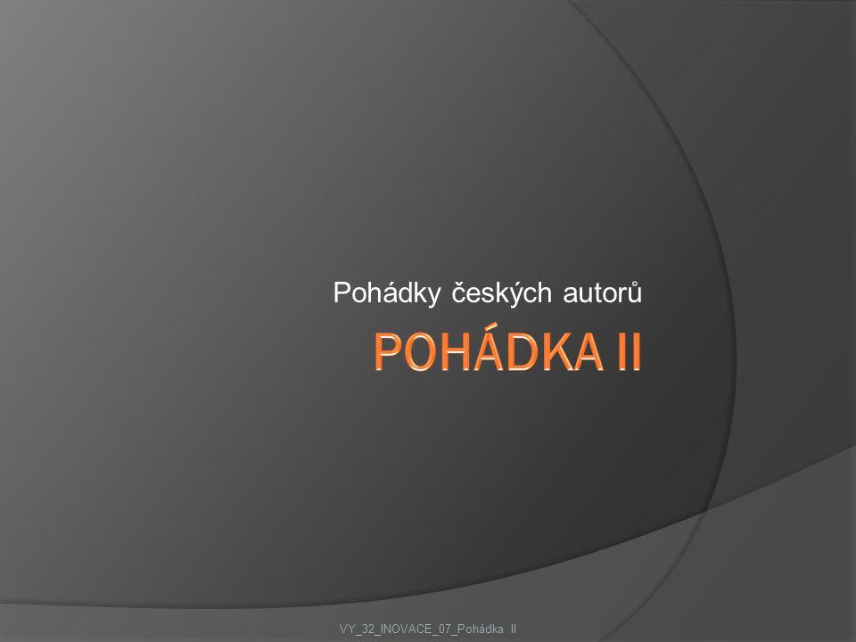 Pohádky českých autorů VY_32_INOVACE_07_Pohádka II