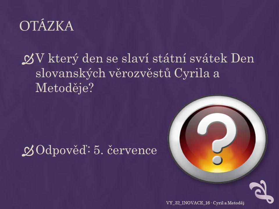 OTÁZKA  V který den se slaví státní svátek Den slovanských věrozvěstů Cyrila a Metoděje.