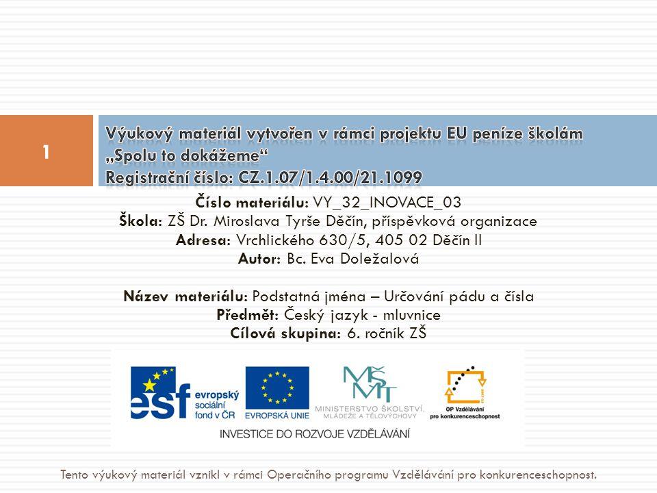 Číslo materiálu: VY_32_INOVACE_03 Škola: ZŠ Dr. Miroslava Tyrše Děčín, příspěvková organizace Adresa: Vrchlického 630/5, 405 02 Děčín II Autor: Bc. Ev