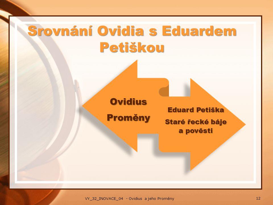 Srovnání Ovidia s Eduardem Petiškou OvidiusProměny Eduard Petiška Staré řecké báje a pověsti 12 VY_32_INOVACE_04 - Ovidius a jeho Proměny