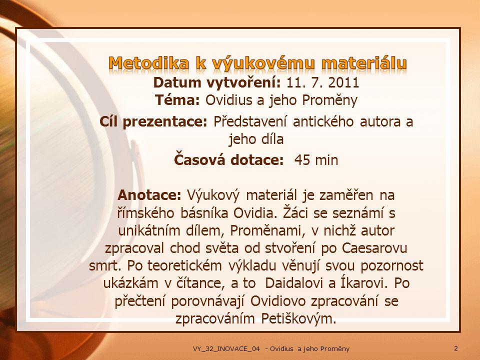 Datum vytvoření: 11. 7. 2011 Téma: Ovidius a jeho Proměny Cíl prezentace: Představení antického autora a jeho díla Časová dotace: 45 min Anotace: Výuk