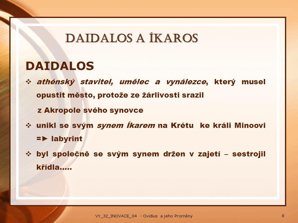 Daidalos a Íkaros DAIDALOS  athénský stavitel, umělec a vynálezce, který musel opustit město, protože ze žárlivosti srazil z Akropole svého synovce 