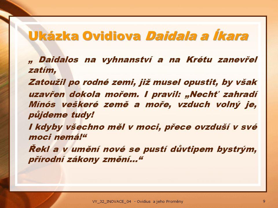 """Ukázka Ovidiova Daidala a Íkara """" Daidalos na vyhnanství a na Krétu zanevřel zatím, Zatoužil po rodné zemi, již musel opustit, by však uzavřen dokola"""