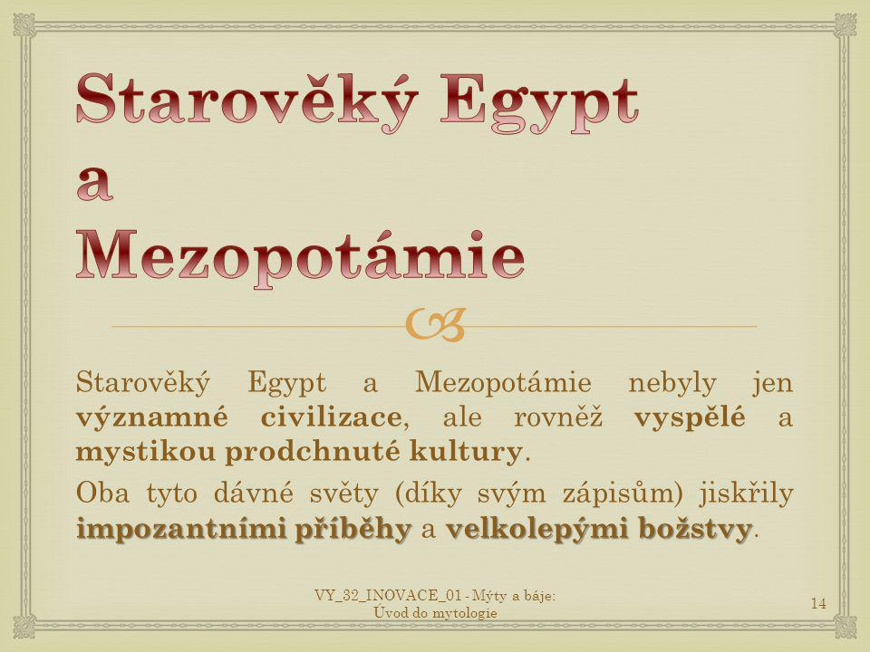  Starověký Egypt a Mezopotámie nebyly jen významné civilizace, ale rovněž vyspělé a mystikou prodchnuté kultury.