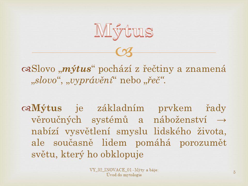 """  Slovo """" mýtus pochází z řečtiny a znamená """" slovo , """" vyprávění nebo """" řeč ."""