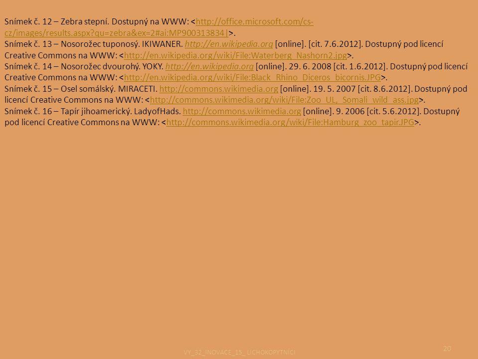 20 Snímek č. 12 – Zebra stepní. Dostupný na WWW:.http://office.microsoft.com/cs- cz/images/results.aspx?qu=zebra&ex=2#ai:MP900313834| Snímek č. 13 – N
