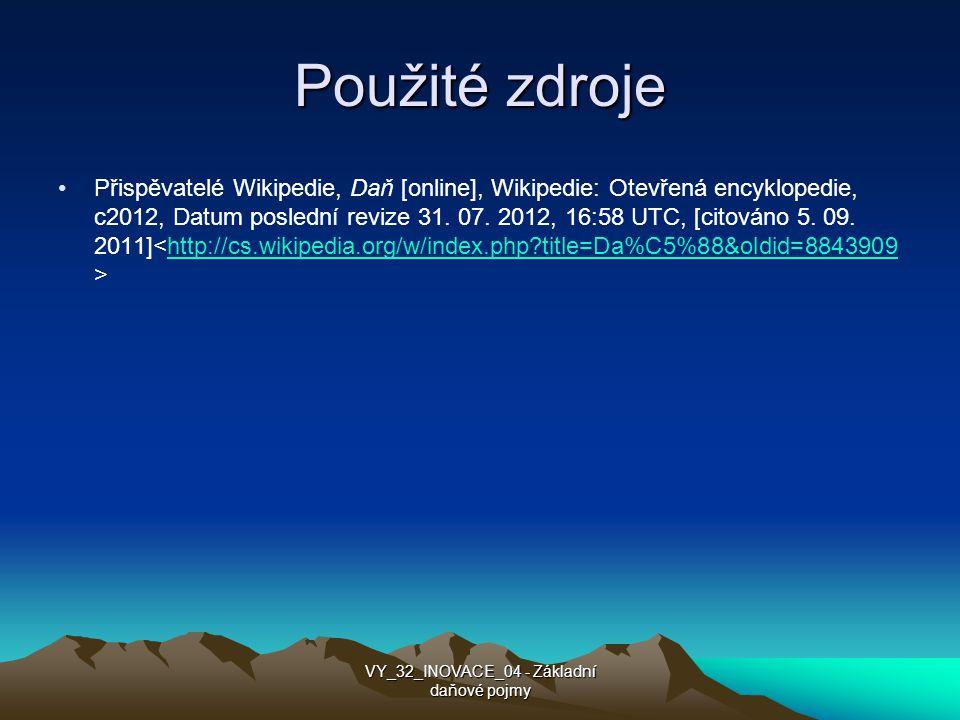 Použité zdroje Přispěvatelé Wikipedie, Daň [online], Wikipedie: Otevřená encyklopedie, c2012, Datum poslední revize 31.