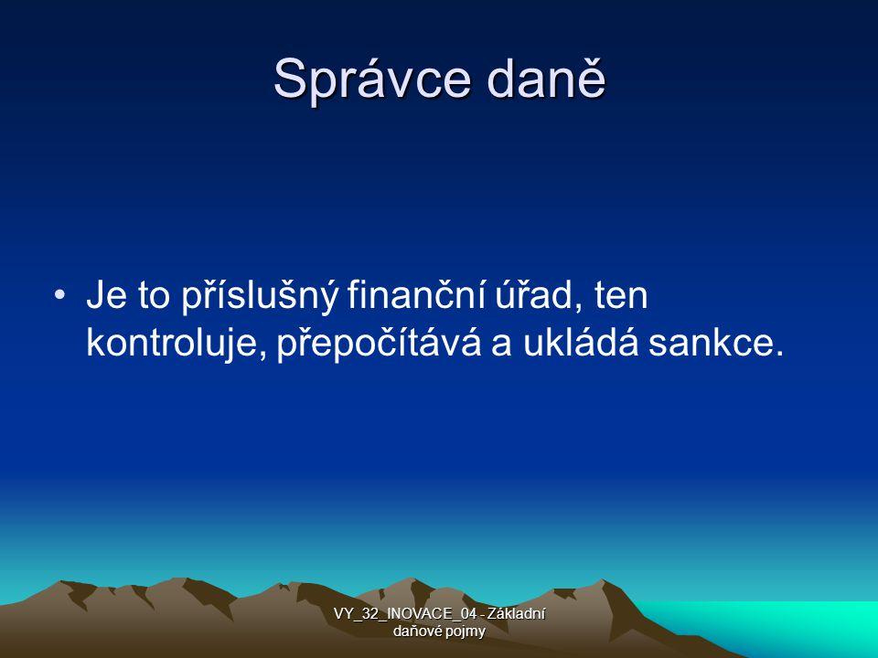 Správce daně Je to příslušný finanční úřad, ten kontroluje, přepočítává a ukládá sankce.