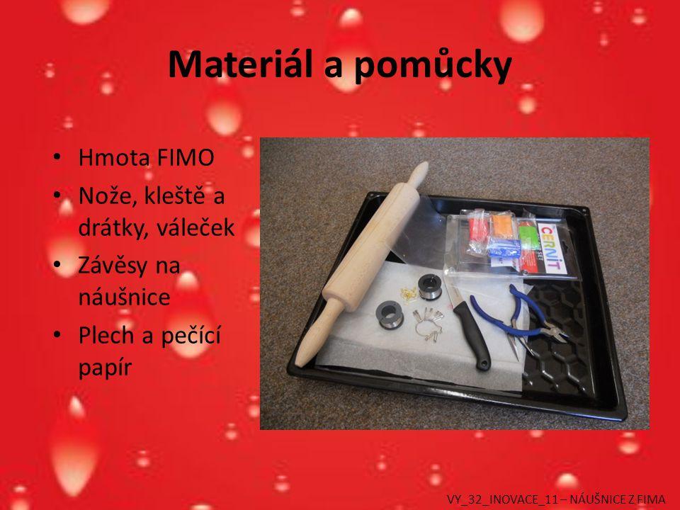 Materiál a pomůcky Hmota FIMO Nože, kleště a drátky, váleček Závěsy na náušnice Plech a pečící papír VY_32_INOVACE_11 – NÁUŠNICE Z FIMA