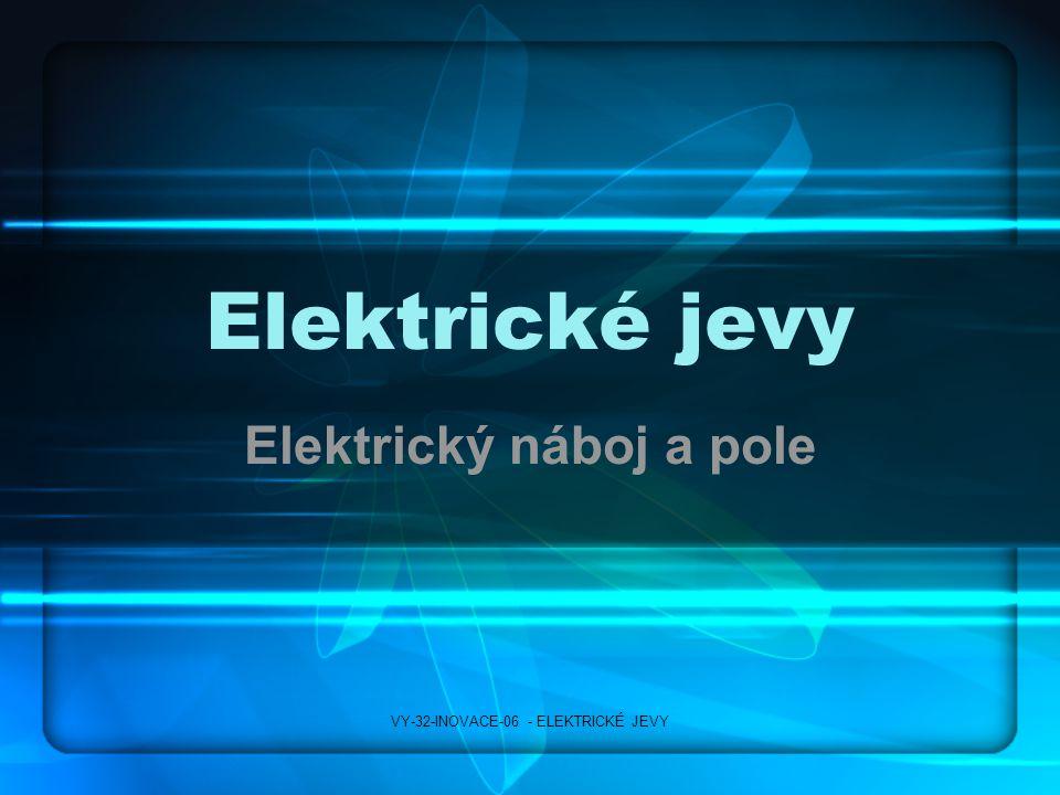 Elektrické jevy Elektrický náboj a pole VY-32-INOVACE-06 - ELEKTRICKÉ JEVY