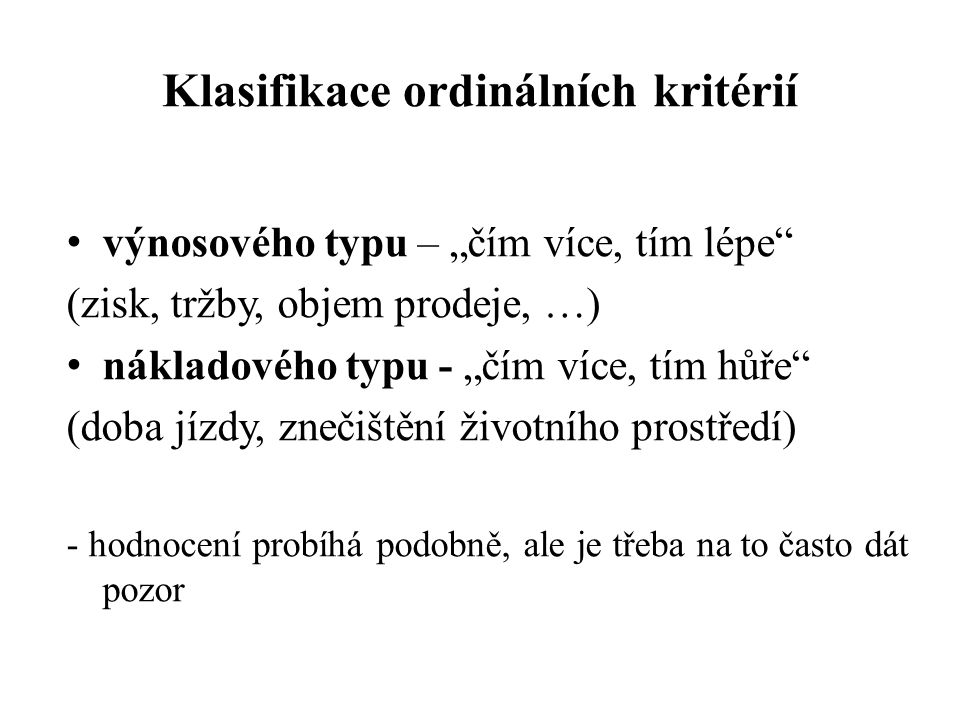 Problémy – nejméně preferované kritérium by mělo váhu 0 a žádný vliv, proto se přičítá 1: v i = 1+f i /[n(n+1)/2] ; i=1,…,n – indiference kritérií → hodnota 0,5 – nekonzistence rozhodovatele (netranzitivita) KritériumK1K2…KnPočet fi K1x1…0 K2x…1 …x0 Knx
