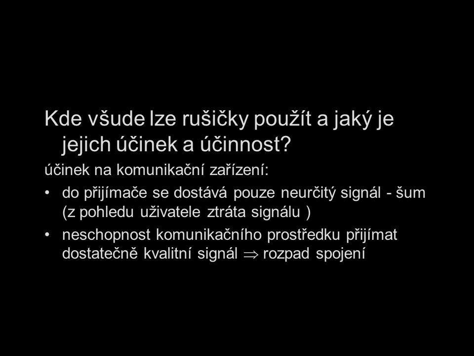 Kde všude lze rušičky použít a jaký je jejich účinek a účinnost? účinek na komunikační zařízení: do přijímače se dostává pouze neurčitý signál - šum (
