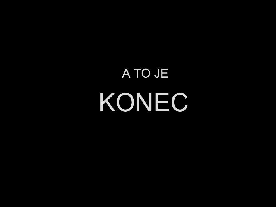 A TO JE KONEC