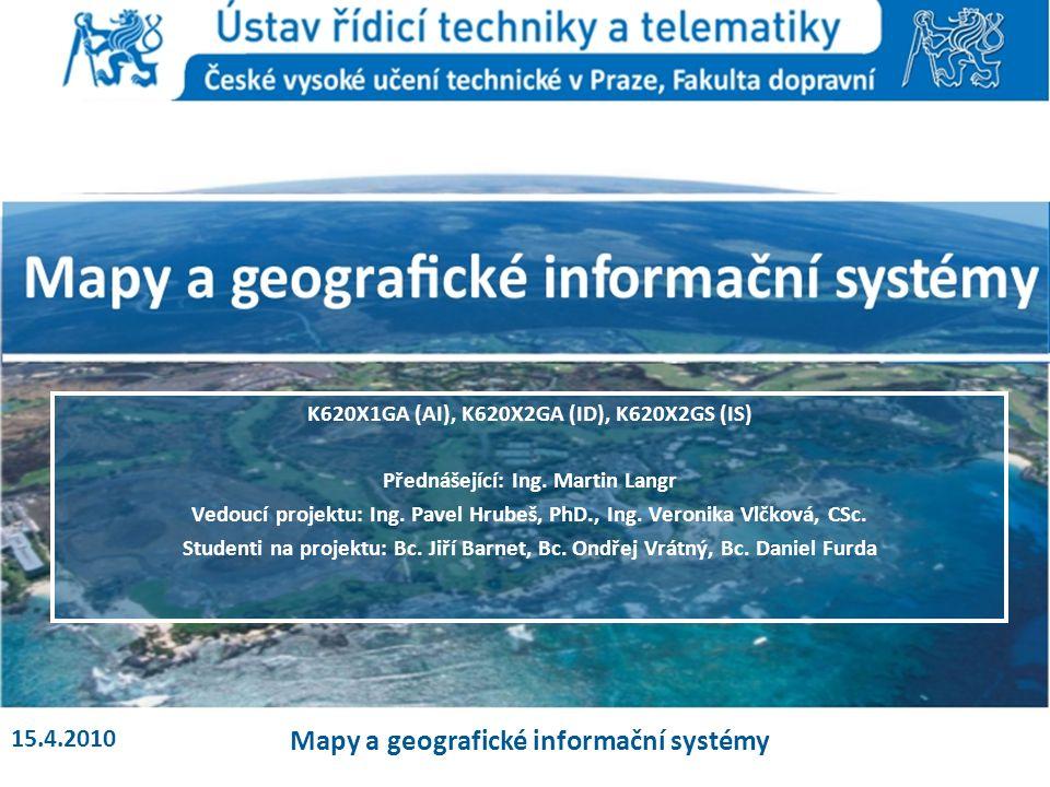 K620X1GA (AI), K620X2GA (ID), K620X2GS (IS) Přednášející: Ing. Martin Langr Vedoucí projektu: Ing. Pavel Hrubeš, PhD., Ing. Veronika Vlčková, CSc. Stu