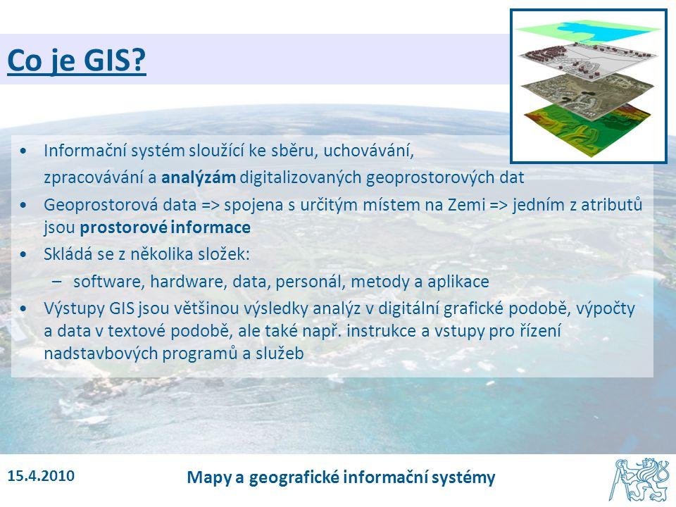 15.4.2010 Mapy a geografické informační systémy Co je GIS? Informační systém sloužící ke sběru, uchovávání, zpracovávání a analýzám digitalizovaných g