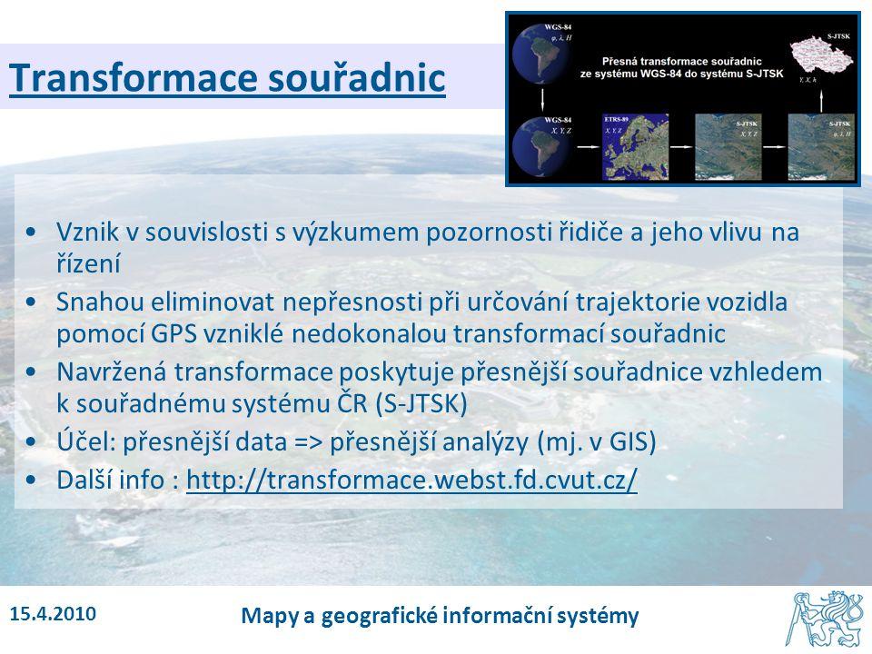 15.4.2010 Mapy a geografické informační systémy Transformace souřadnic Vznik v souvislosti s výzkumem pozornosti řidiče a jeho vlivu na řízení Snahou