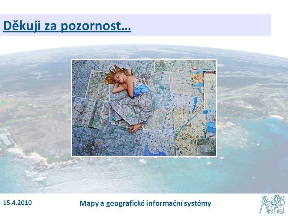15.4.2010 Mapy a geografické informační systémy Děkuji za pozornost…