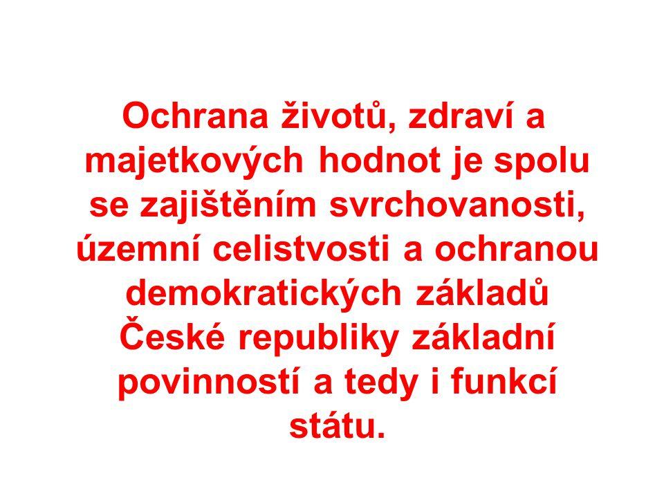 Ochrana životů, zdraví a majetkových hodnot je spolu se zajištěním svrchovanosti, územní celistvosti a ochranou demokratických základů České republiky