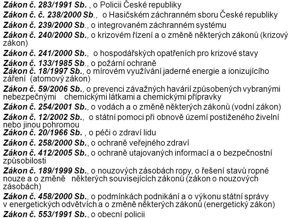 Zákon č. 283/1991 Sb., o Policii České republiky Zákon č. č. 238/2000 Sb., o Hasičském záchranném sboru České republiky Zákon č. 239/2000 Sb., o integ
