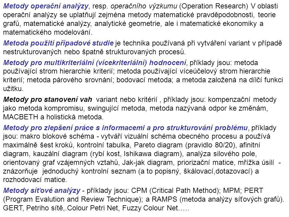 Metody operační analýzy, resp. operačního výzkumu (Operation Research) V oblasti operační analýzy se uplatňují zejména metody matematické pravděpodobn