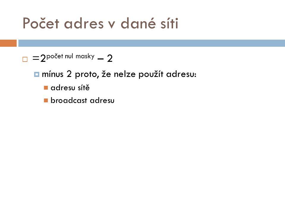 Počet adres v dané síti  =2 počet nul masky – 2  mínus 2 proto, že nelze použít adresu: adresu sítě broadcast adresu