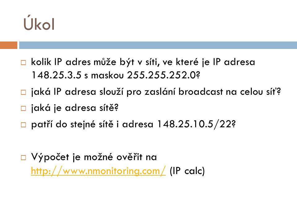 Úkol  kolik IP adres může být v síti, ve které je IP adresa 148.25.3.5 s maskou 255.255.252.0?  jaká IP adresa slouží pro zaslání broadcast na celou