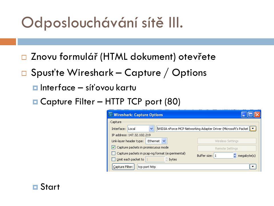 Odposlouchávání sítě III.  Znovu formulář (HTML dokument) otevřete  Spusťte Wireshark – Capture / Options  Interface – síťovou kartu  Capture Filt