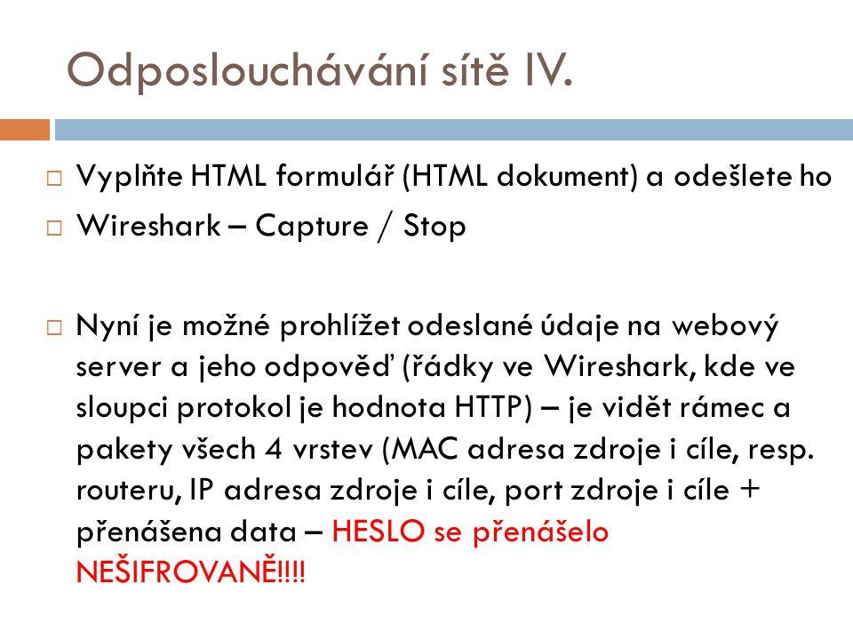 Odposlouchávání sítě IV.  Vyplňte HTML formulář (HTML dokument) a odešlete ho  Wireshark – Capture / Stop  Nyní je možné prohlížet odeslané údaje n