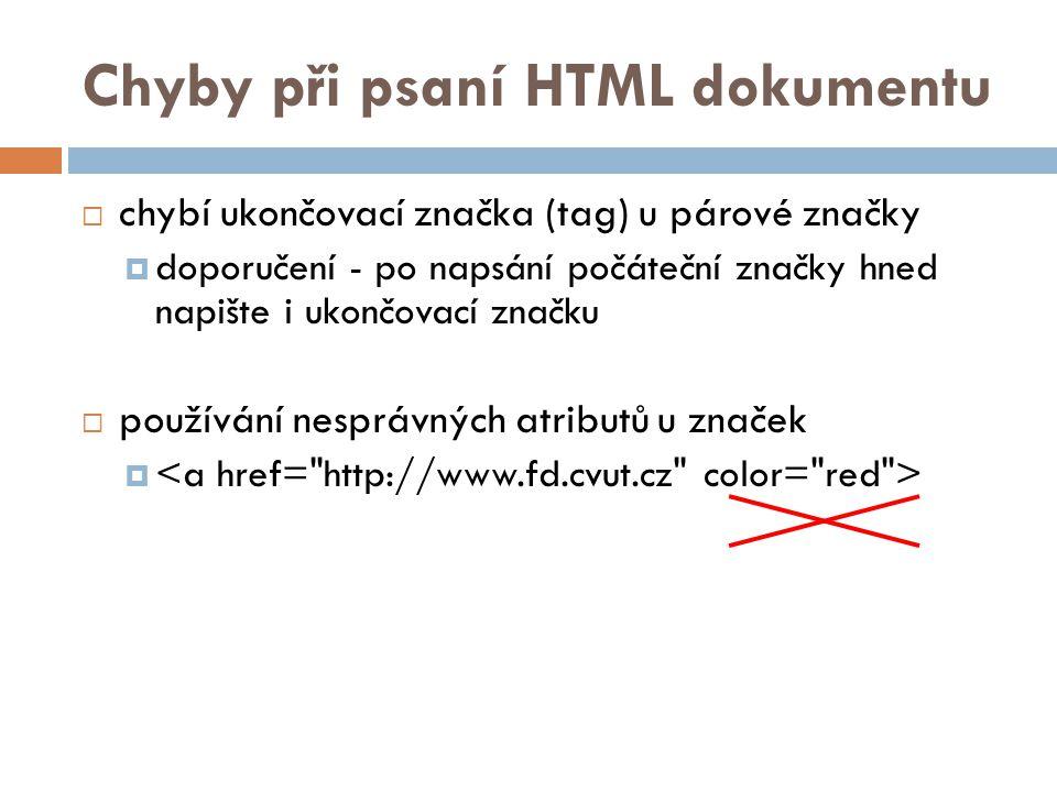 Chyby při psaní HTML dokumentu  chybí ukončovací značka (tag) u párové značky  doporučení - po napsání počáteční značky hned napište i ukončovací zn
