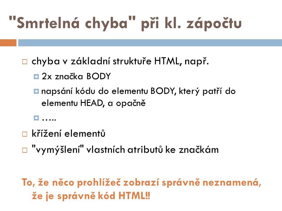 Smrtelná chyba při kl.zápočtu  chyba v základní struktuře HTML, např.