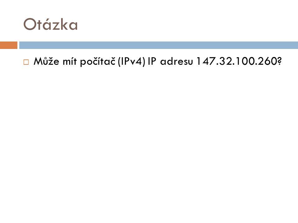 Otázka  Může mít počítač (IPv4) IP adresu 147.32.100.260?