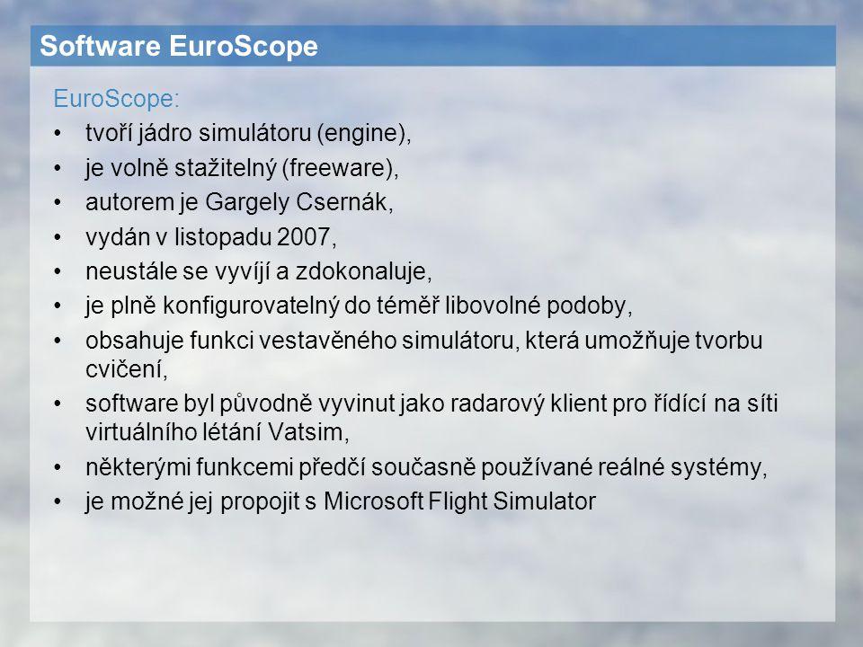 Software EuroScope EuroScope: tvoří jádro simulátoru (engine), je volně stažitelný (freeware), autorem je Gargely Csernák, vydán v listopadu 2007, neu