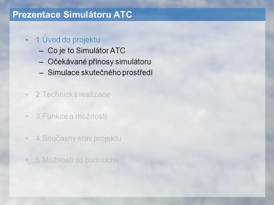 Prezentace Simulátoru ATC 1.Úvod do projektu –Co je to Simulátor ATC –Očekávané přínosy simulátoru –Simulace skutečného prostředí 2.Technická realizac